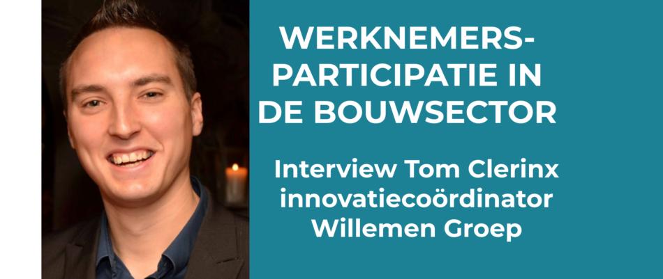 Interview Tom Clerinx (Willemen Group) - werknemersparticipatie in de bouwsector
